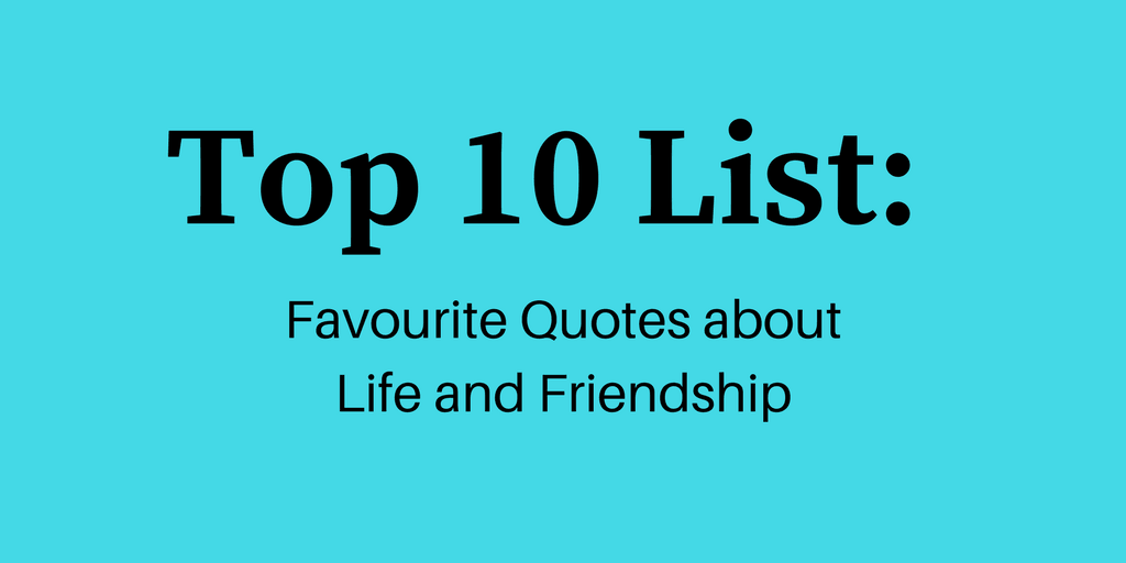 top ten list friendship and life quotes